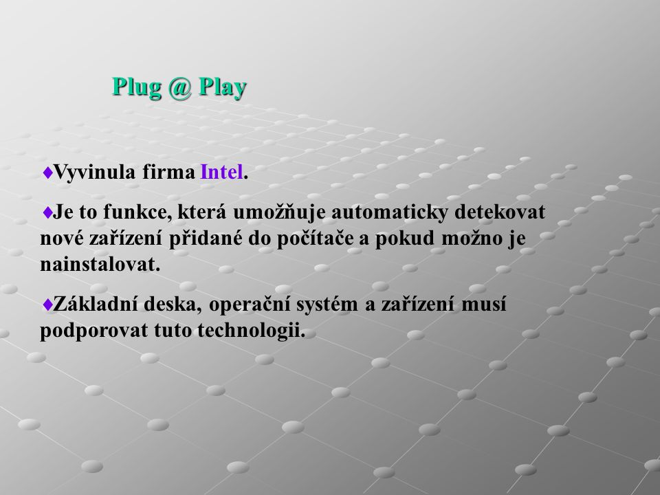 Plug @ Play Vyvinula firma Intel.