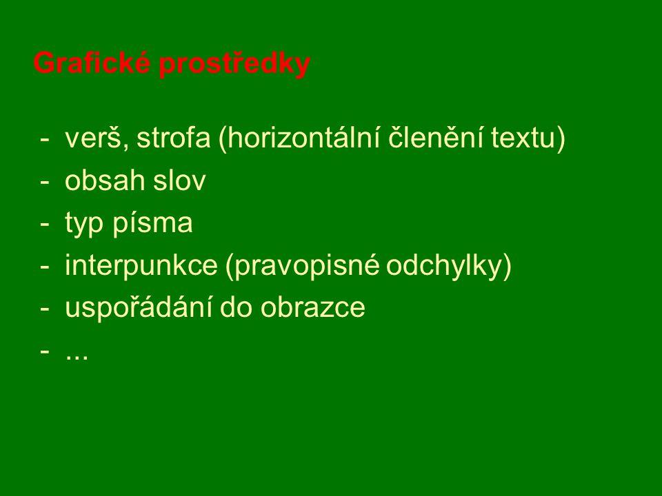 Grafické prostředky verš, strofa (horizontální členění textu) obsah slov. typ písma. interpunkce (pravopisné odchylky)