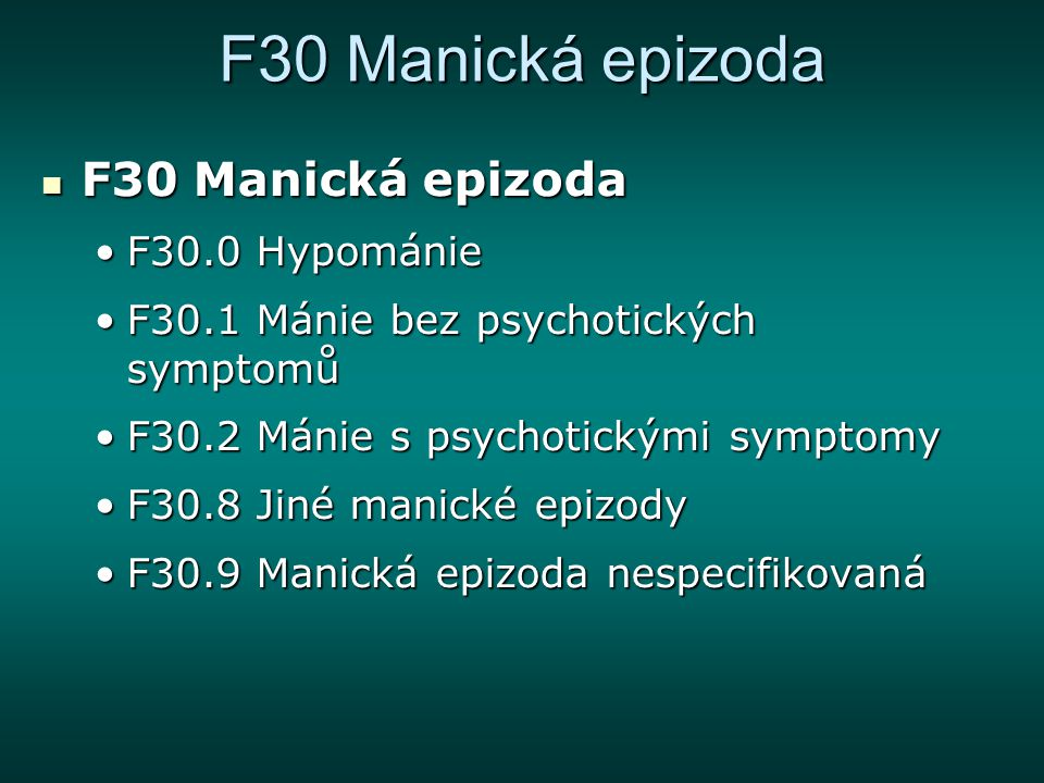 F30 Manická epizoda F30 Manická epizoda F30.0 Hypománie
