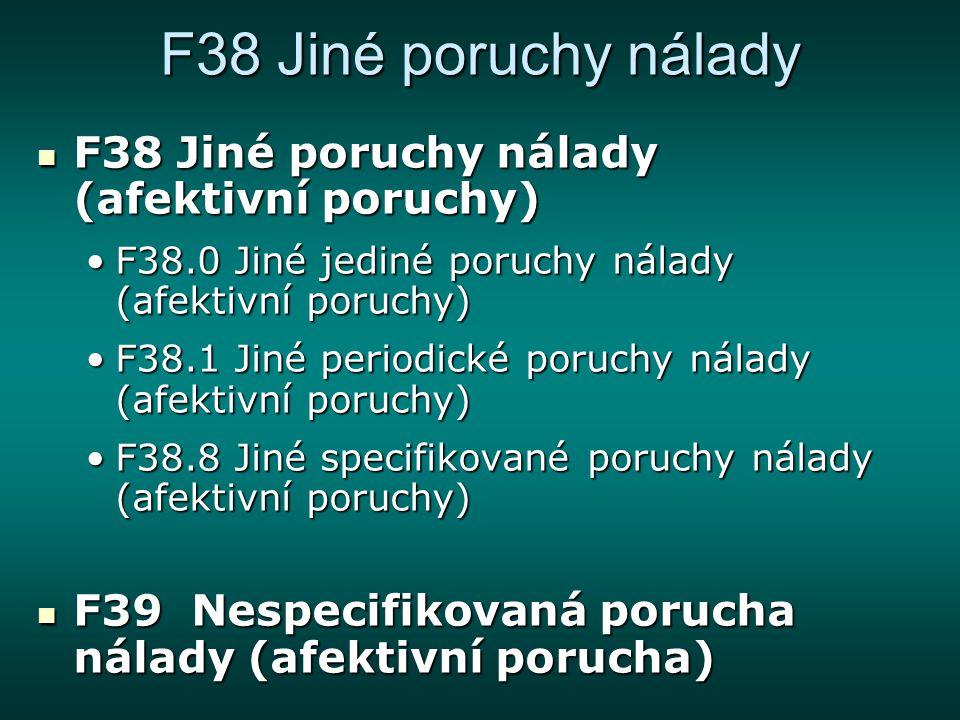 F38 Jiné poruchy nálady F38 Jiné poruchy nálady (afektivní poruchy)