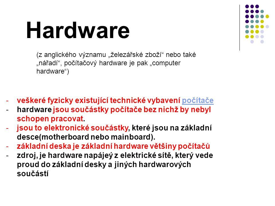 Hardware veškeré fyzicky existující technické vybavení počítače
