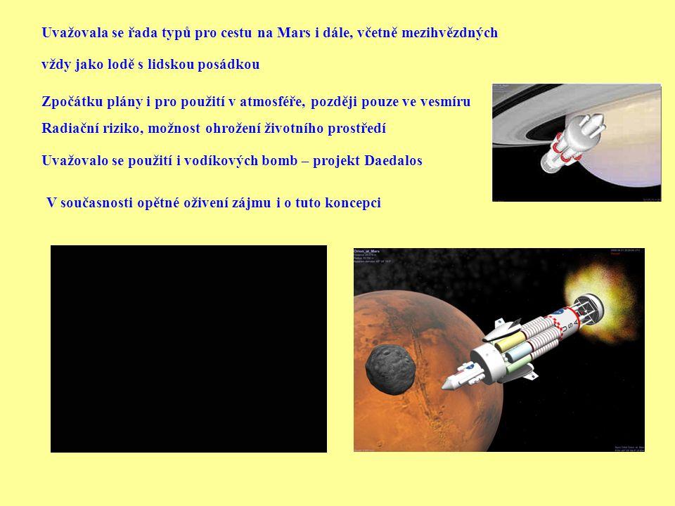 Uvažovala se řada typů pro cestu na Mars i dále, včetně mezihvězdných