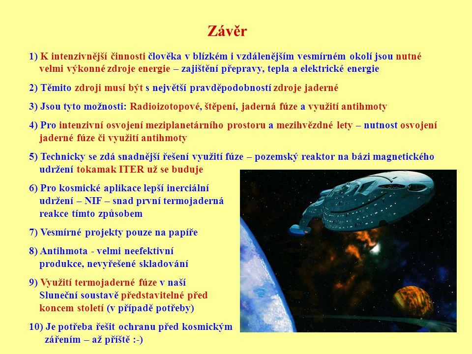 Závěr 1) K intenzivnější činnosti člověka v blízkém i vzdálenějším vesmírném okolí jsou nutné.