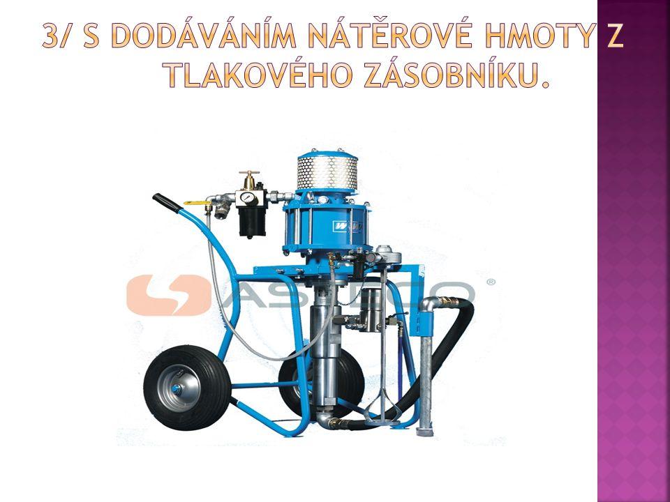 3/ S dodáváním nátěrové hmoty z tlakového zásobníku.
