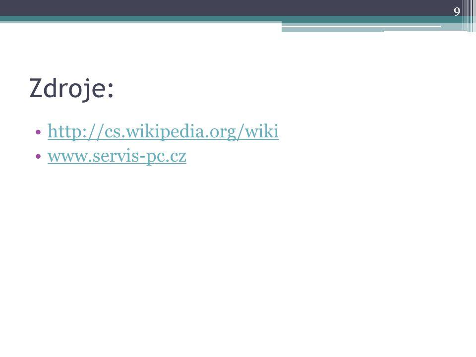 Zdroje: http://cs.wikipedia.org/wiki www.servis-pc.cz