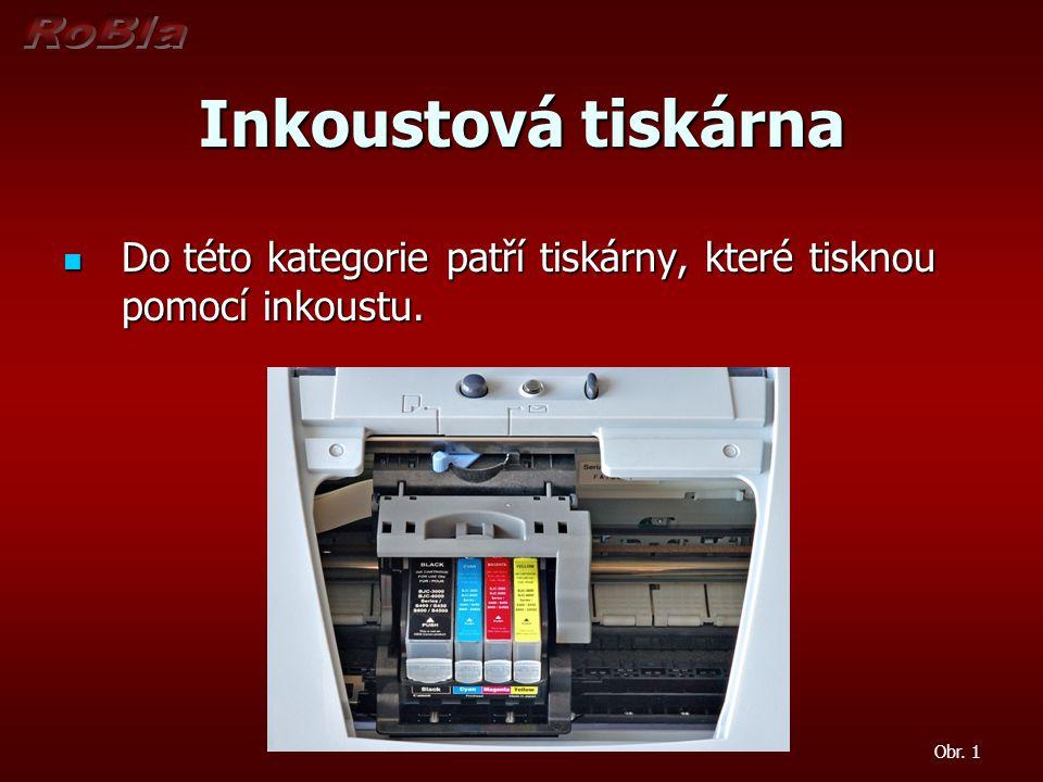 Inkoustová tiskárna Do této kategorie patří tiskárny, které tisknou pomocí inkoustu. Obr. 1