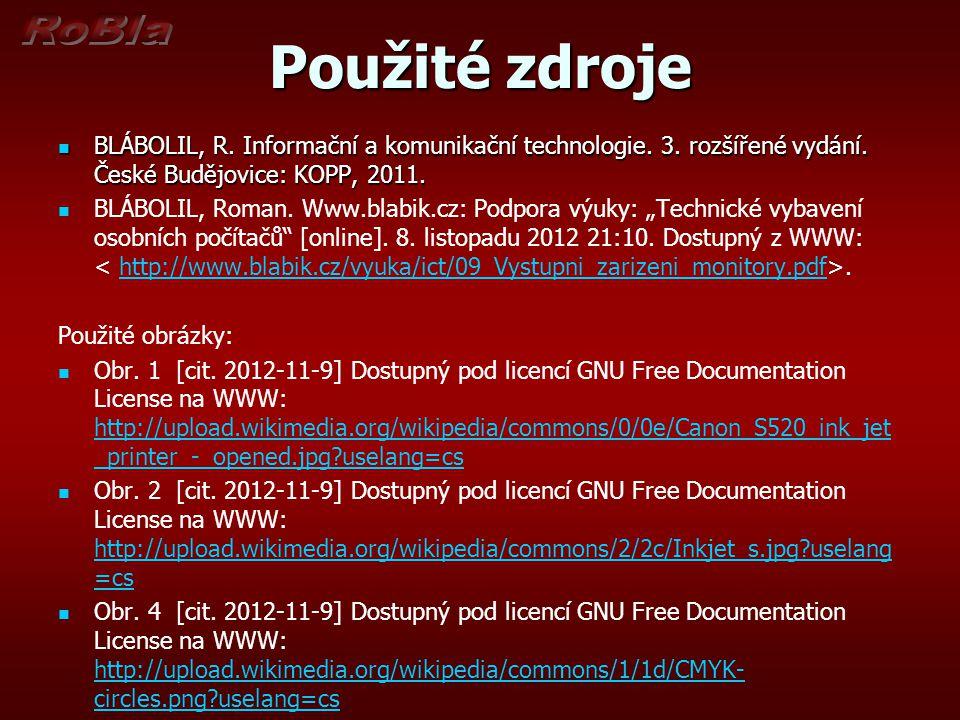 Použité zdroje BLÁBOLIL, R. Informační a komunikační technologie. 3. rozšířené vydání. České Budějovice: KOPP, 2011.