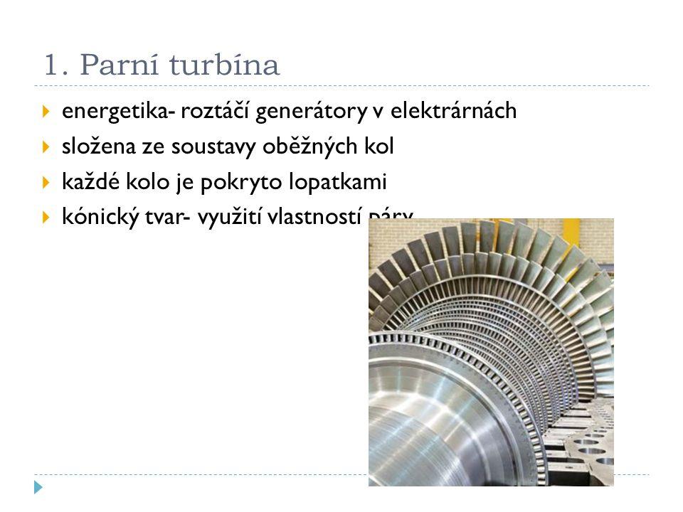 1. Parní turbína energetika- roztáčí generátory v elektrárnách
