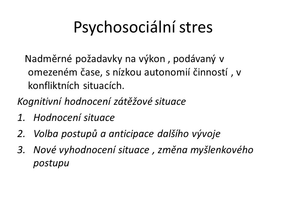 Psychosociální stres Nadměrné požadavky na výkon , podávaný v omezeném čase, s nízkou autonomií činností , v konfliktních situacích.