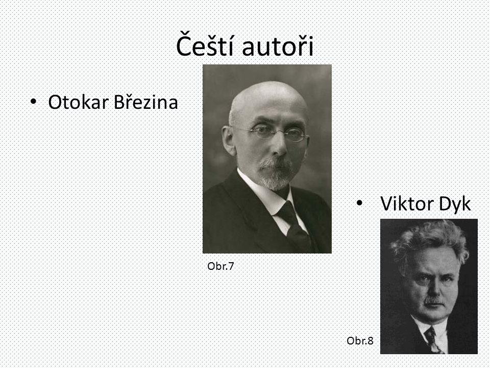 Čeští autoři Otokar Březina Viktor Dyk Obr.7 Obr.8