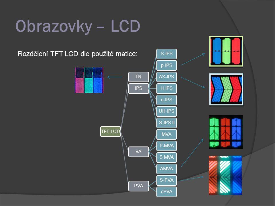 Obrazovky – LCD Rozdělení TFT LCD dle použité matice: TFT LCD TN IPS