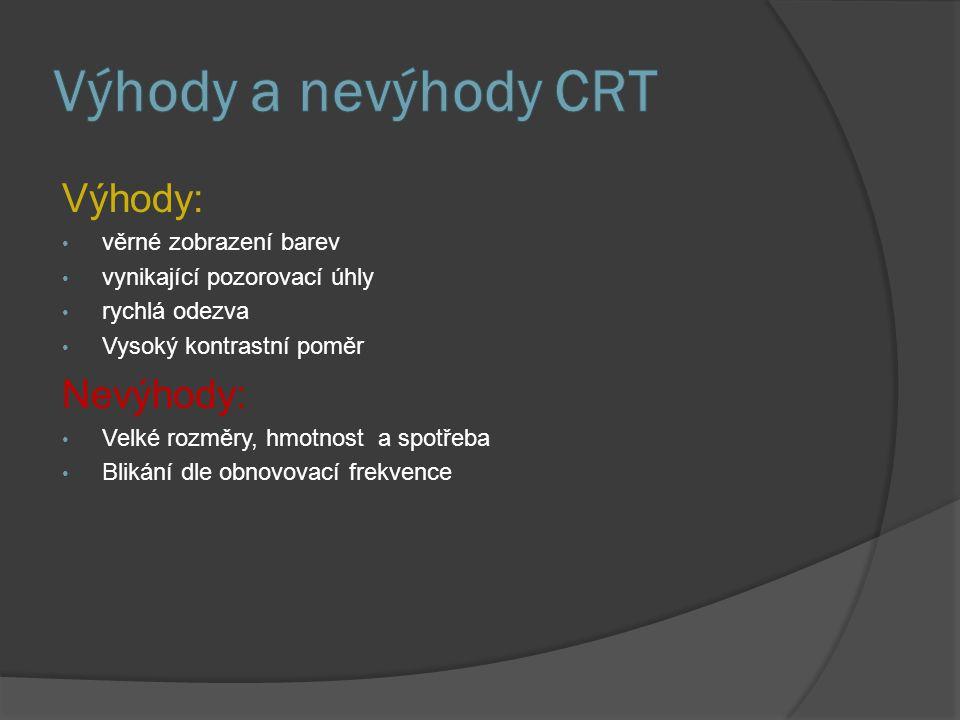 Výhody a nevýhody CRT Výhody: Nevýhody: věrné zobrazení barev
