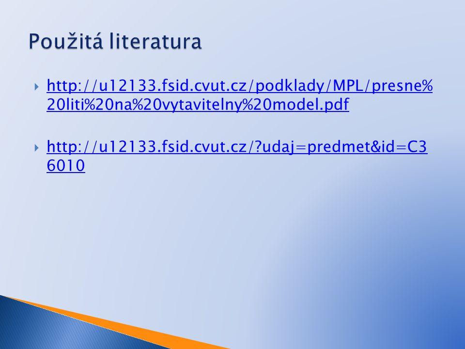 Použitá literatura http://u12133.fsid.cvut.cz/podklady/MPL/presne% 20liti%20na%20vytavitelny%20model.pdf.