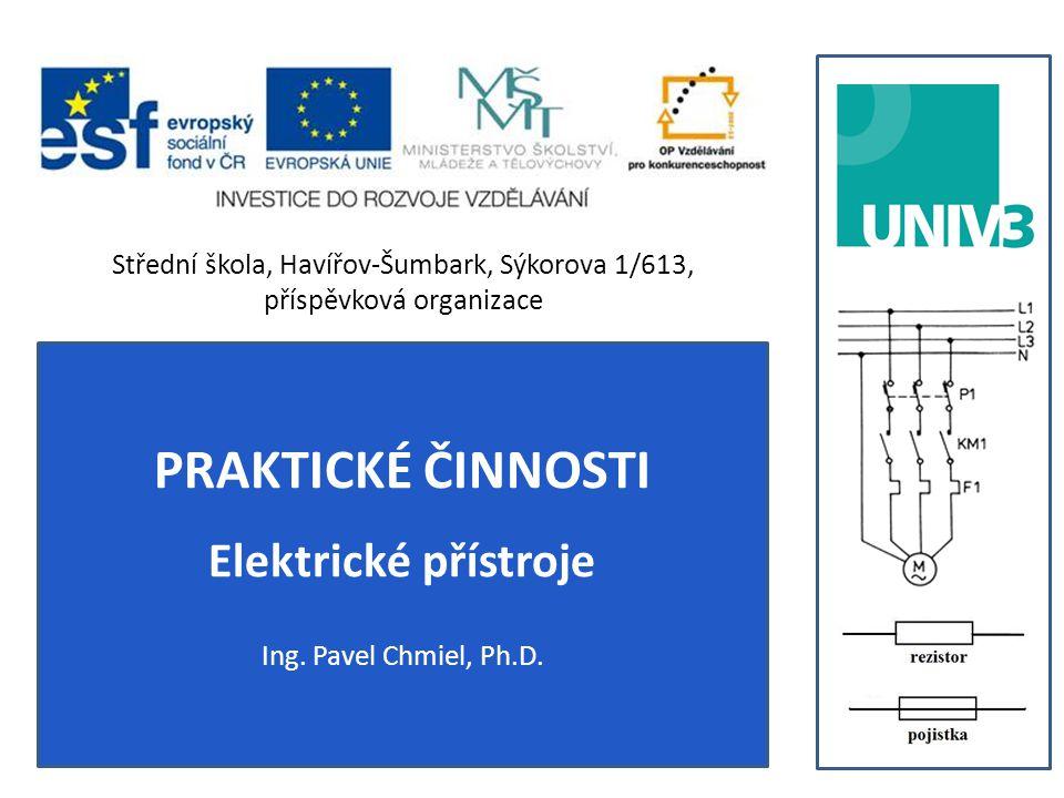 PRAKTICKÉ ČINNOSTI Elektrické přístroje Ing. Pavel Chmiel, Ph.D.