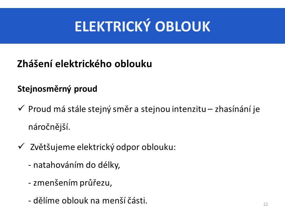 ELEKTRICKÝ OBLOUK Zhášení elektrického oblouku Stejnosměrný proud
