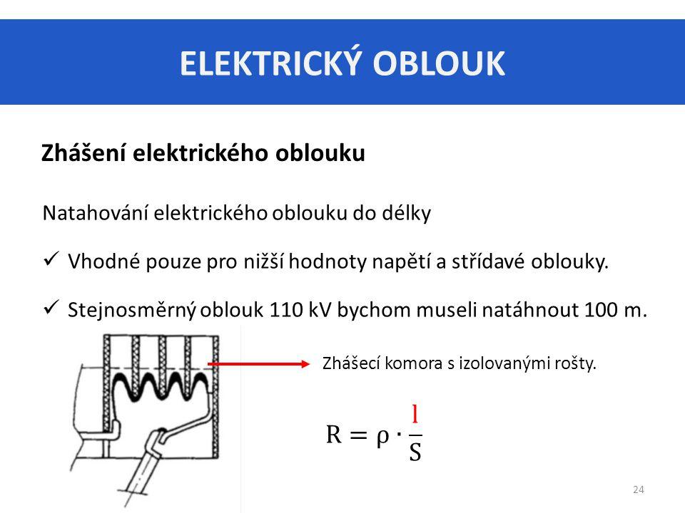 ELEKTRICKÝ OBLOUK Zhášení elektrického oblouku R=ρ∙ l S