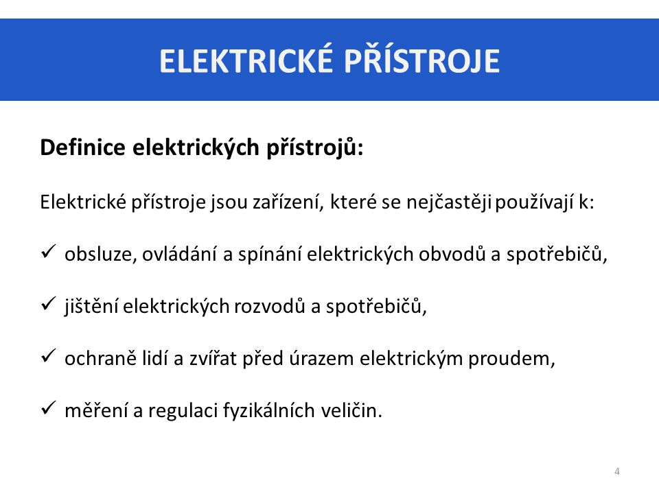 ELEKTRICKÉ PŘÍSTROJE Definice elektrických přístrojů: