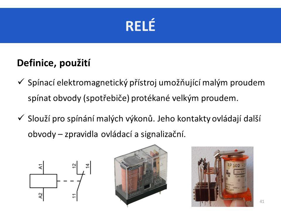 RELÉ Definice, použití. Spínací elektromagnetický přístroj umožňující malým proudem spínat obvody (spotřebiče) protékané velkým proudem.