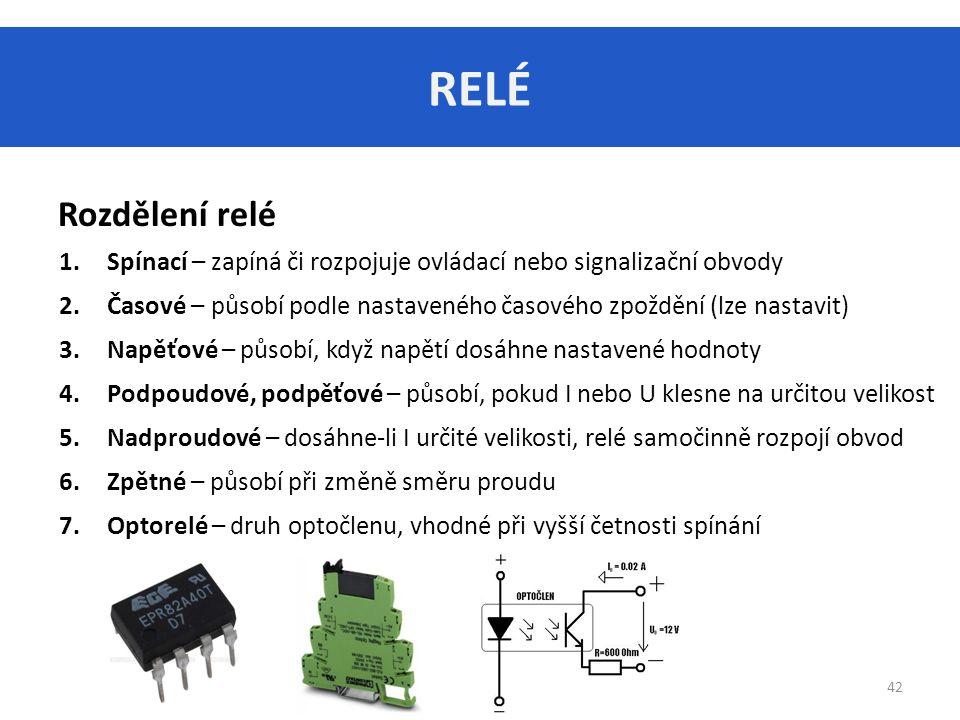 RELÉ Rozdělení relé. Spínací – zapíná či rozpojuje ovládací nebo signalizační obvody.