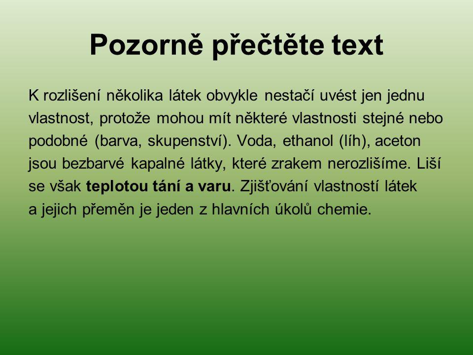 Pozorně přečtěte text K rozlišení několika látek obvykle nestačí uvést jen jednu. vlastnost, protože mohou mít některé vlastnosti stejné nebo.