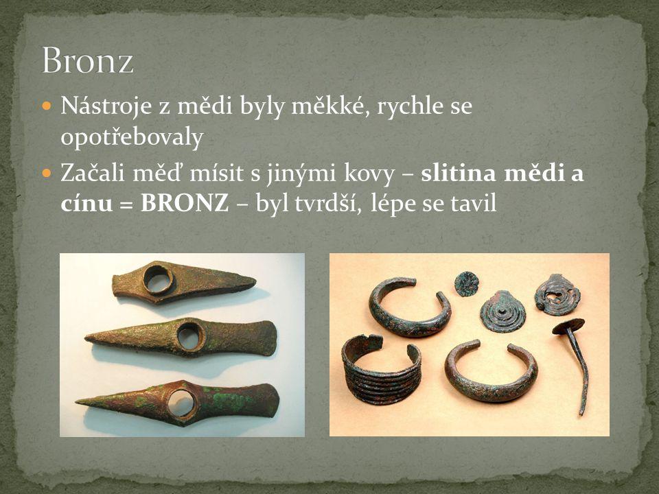 Bronz Nástroje z mědi byly měkké, rychle se opotřebovaly