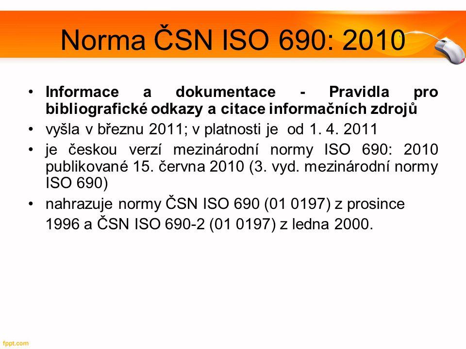 Norma ČSN ISO 690: 2010 Informace a dokumentace - Pravidla pro bibliografické odkazy a citace informačních zdrojů.