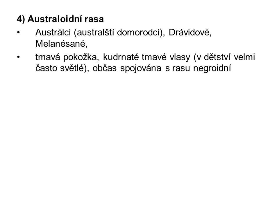 4) Australoidní rasa Austrálci (australští domorodci), Drávidové, Melanésané,