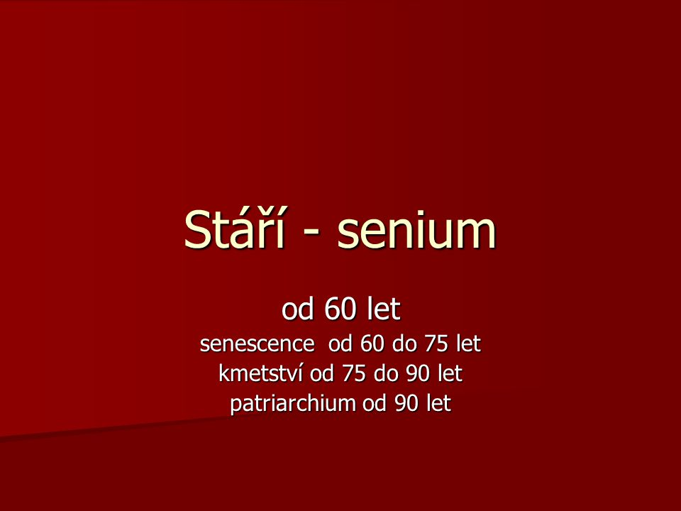 Stáří - senium od 60 let senescence od 60 do 75 let