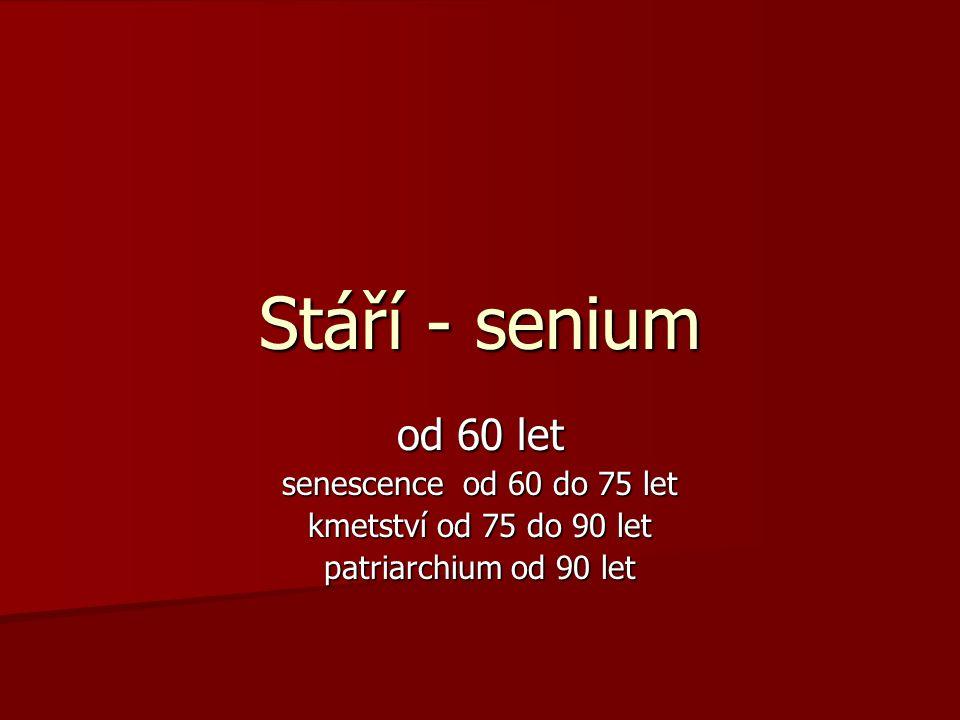 Stáří - senium od 60 let senescence od 60 do 75 let