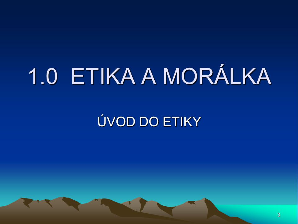 1.0 ETIKA A MORÁLKA ÚVOD DO ETIKY