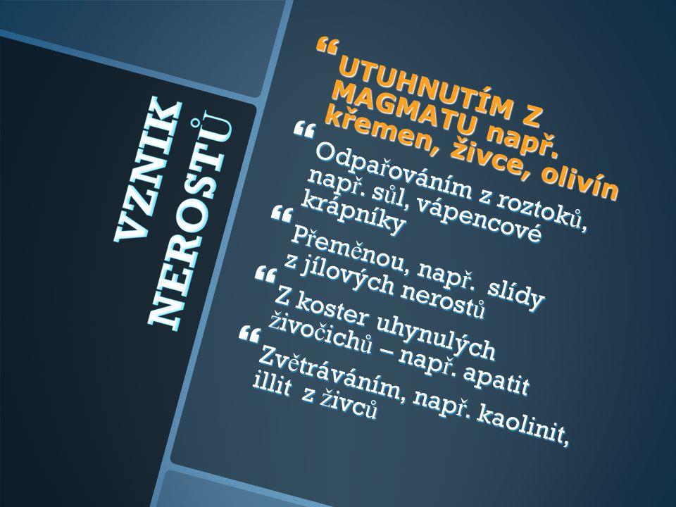 UTUHNUTÍM Z MAGMATU např. křemen, živce, olivín