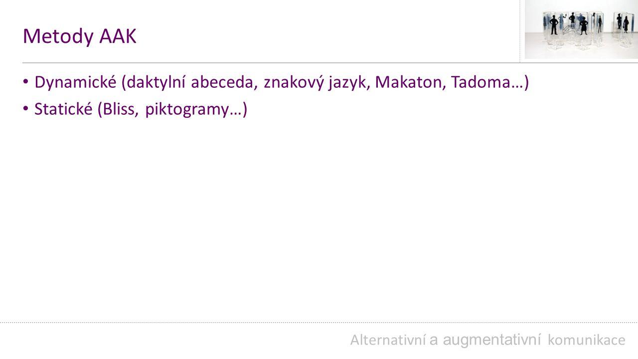 Metody AAK Dynamické (daktylní abeceda, znakový jazyk, Makaton, Tadoma…) Statické (Bliss, piktogramy…)
