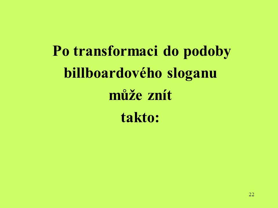 Po transformaci do podoby billboardového sloganu