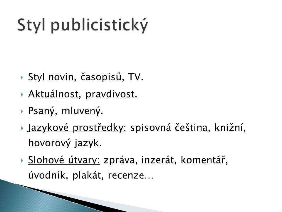 Styl publicistický Styl novin, časopisů, TV. Aktuálnost, pravdivost.