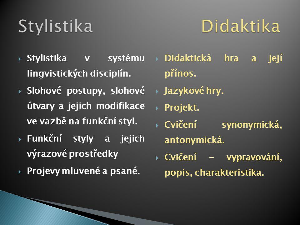 Stylistika Didaktika Stylistika v systému lingvistických disciplín.