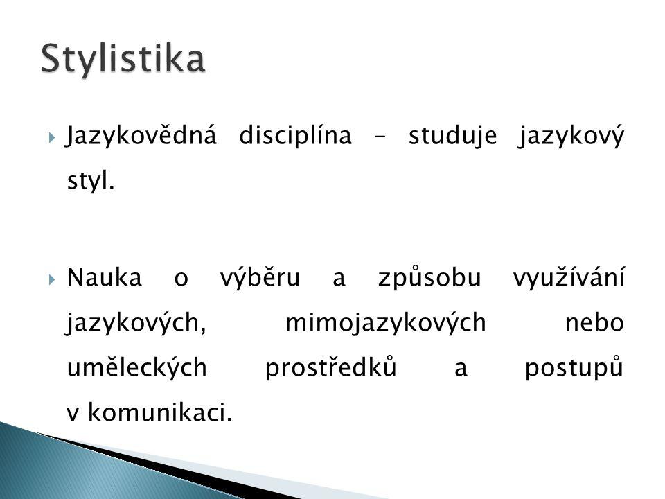 Stylistika Jazykovědná disciplína – studuje jazykový styl.