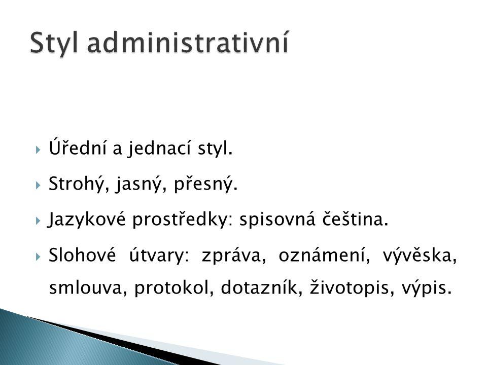 Styl administrativní Úřední a jednací styl. Strohý, jasný, přesný.