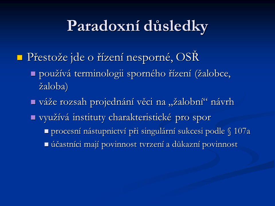 Paradoxní důsledky Přestože jde o řízení nesporné, OSŘ