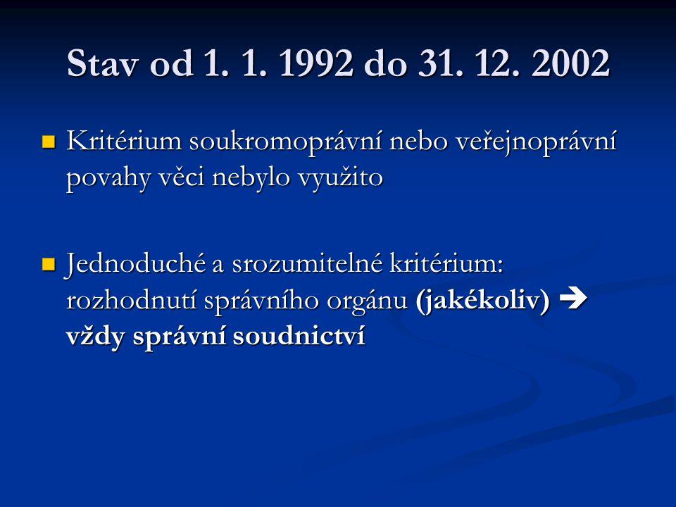 Stav od 1. 1. 1992 do 31. 12. 2002 Kritérium soukromoprávní nebo veřejnoprávní povahy věci nebylo využito.