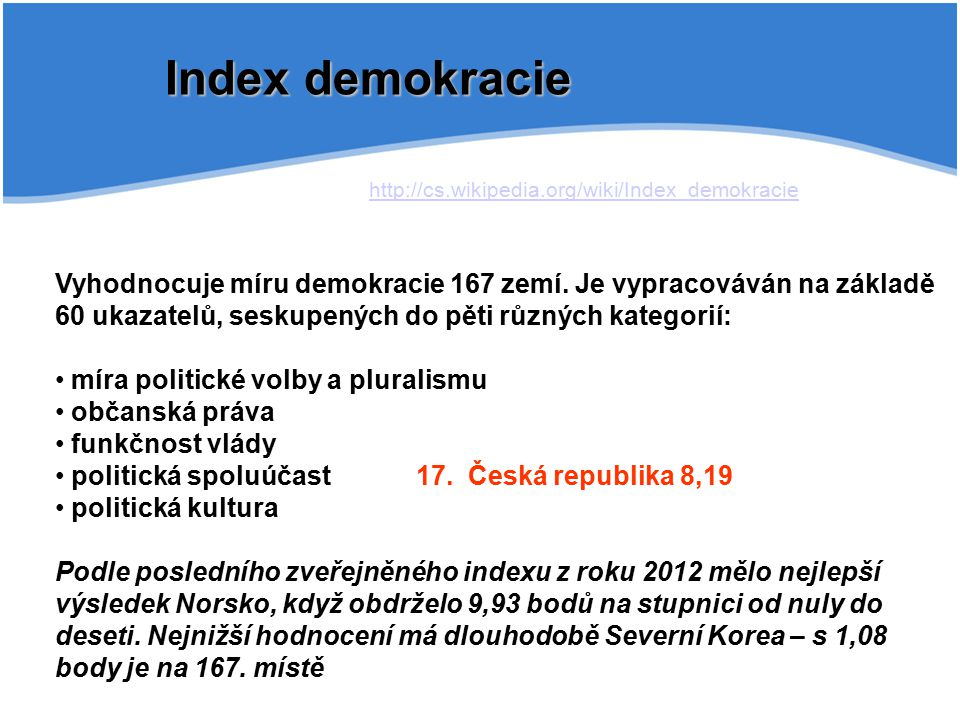 Index demokracie http://cs.wikipedia.org/wiki/Index_demokracie.