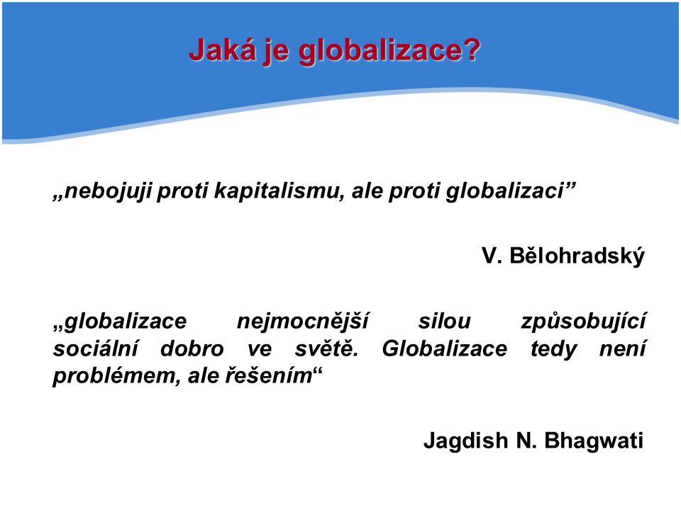 """Jaká je globalizace """"nebojuji proti kapitalismu, ale proti globalizaci V. Bělohradský."""