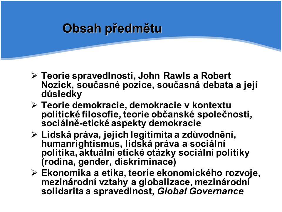 Obsah předmětu Teorie spravedlnosti, John Rawls a Robert Nozick, současné pozice, současná debata a její důsledky.