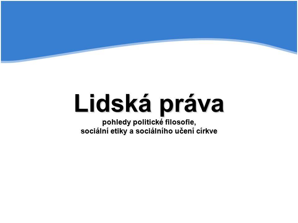 Lidská práva pohledy politické filosofie, sociální etiky a sociálního učení církve