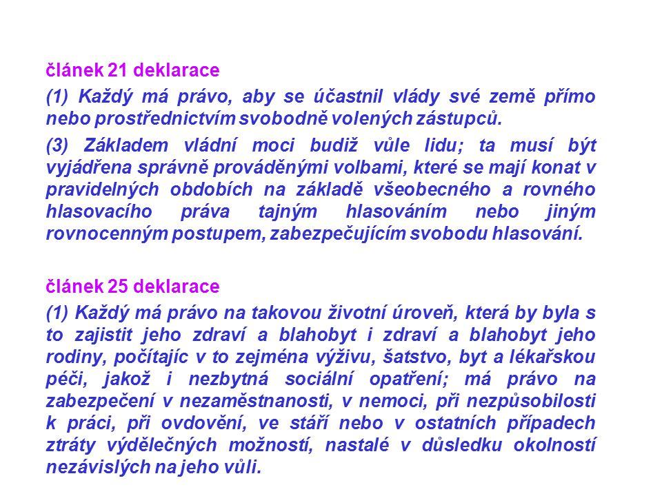 článek 21 deklarace (1) Každý má právo, aby se účastnil vlády své země přímo nebo prostřednictvím svobodně volených zástupců.