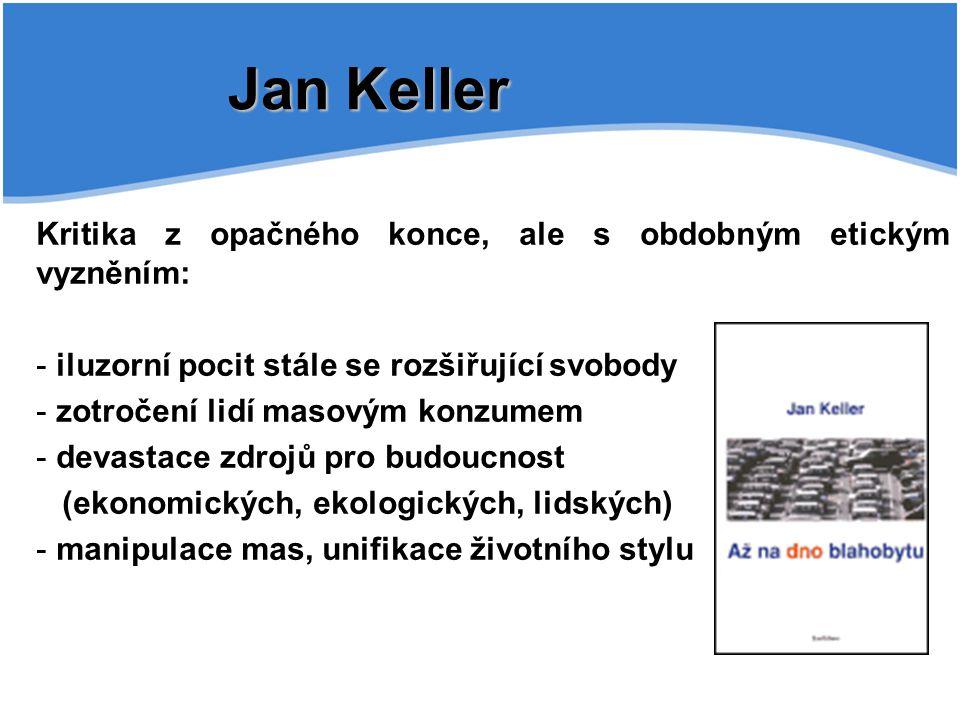 Jan Keller Kritika z opačného konce, ale s obdobným etickým vyzněním: