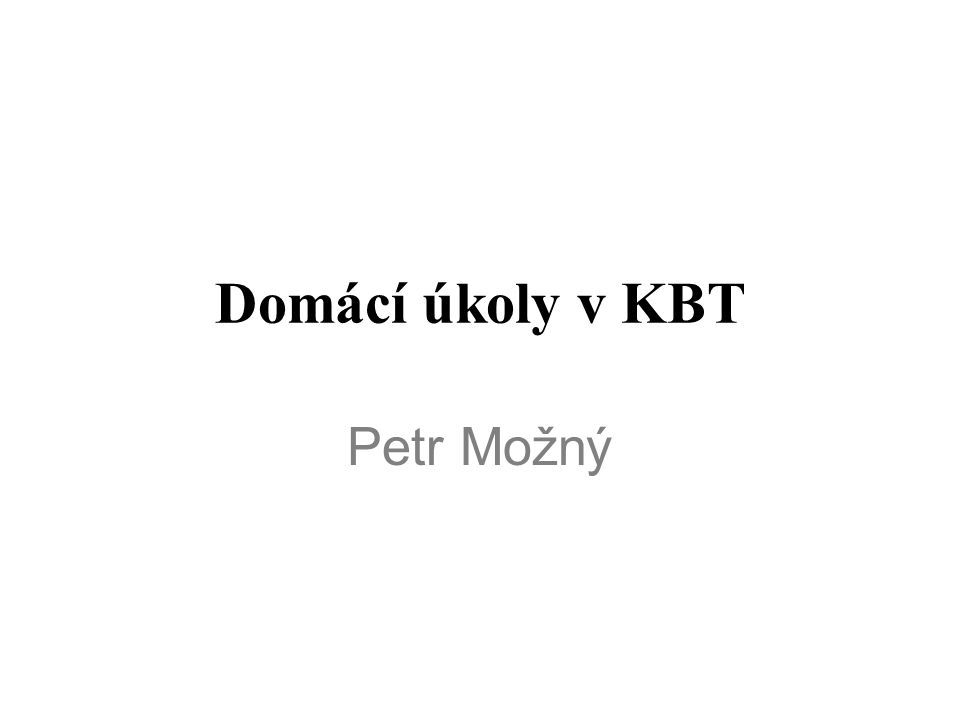 Domácí úkoly v KBT Petr Možný