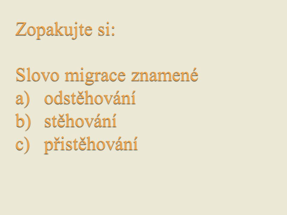 Zopakujte si: Slovo migrace znamené odstěhování stěhování přistěhování