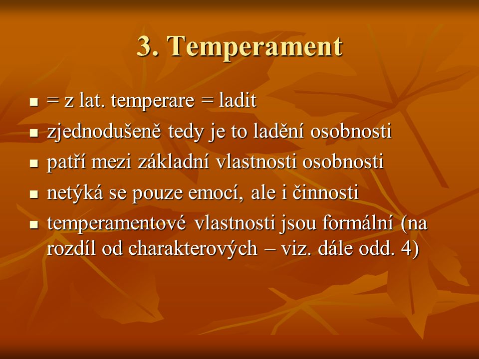 3. Temperament = z lat. temperare = ladit