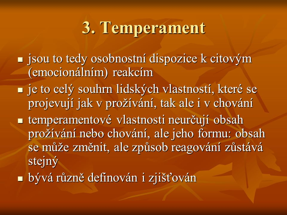 3. Temperament jsou to tedy osobnostní dispozice k citovým (emocionálním) reakcím.