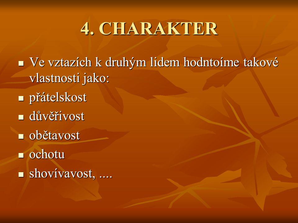 4. CHARAKTER Ve vztazích k druhým lidem hodntoíme takové vlastnosti jako: přátelskost. důvěřivost.